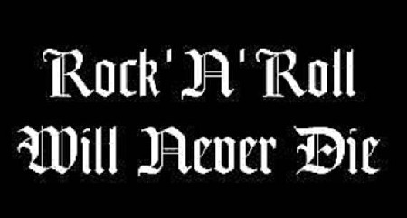 ROCK 'N' ROLL WILL NEVER DIE