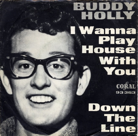 BUDDY_HOLLY_I_WANNA_PLAY_HOUSE_WITH_YOU_DOWN_THE_LINE