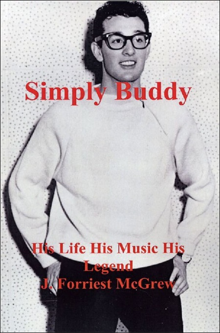 Simply Buddy - His Life His Music His Legend by J.Forriest McGrew