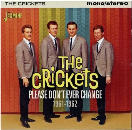 THE CRICKETS - PLEASE DON'T EVER CHANGE