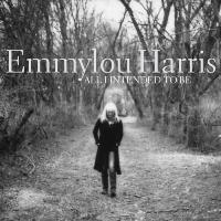Emmylou Harris All I Intended To Be